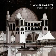 Fort Nightly - White Rabbits
