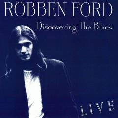 Discovering the Blues (Live) - Robben Ford