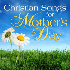 Christian Songs for Mother's Day - Various Artists