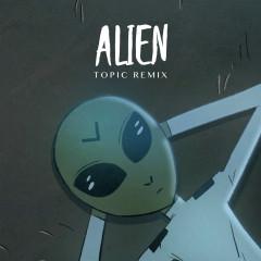 Alien (Topic Remix) - Dennis Lloyd, Topic