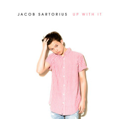 Up With It (Single) - Jacob Sartorius