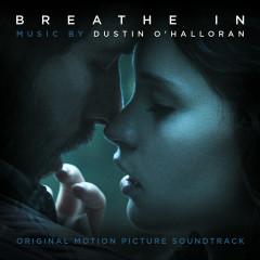 Breathe In (Original Motion Picture Soundtrack) - Dustin O'Halloran