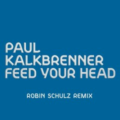 Feed Your Head (Robin Schulz Remix) - Paul Kalkbrenner