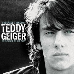 Underage Thinking (Look Where We Are Now) - Teddy Geiger