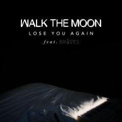Lose You Again - WALK THE MOON, BRÅVES