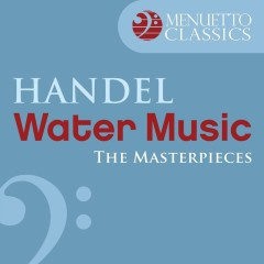 The Masterpieces - Handel: Water Music, Suite from HWV 348-350 - Slovak Philharmonic Chamber Orchestra, Oliver von Dohnanyi