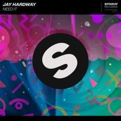Need It - Jay Hardway