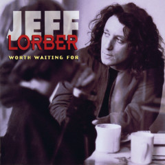 Worth Waiting For - Jeff Lorber