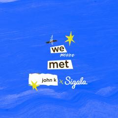if we never met (remix) - John K, Sigala