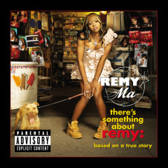 There's Something About Remy-Based On A True Story (Explicit) - Remy Ma