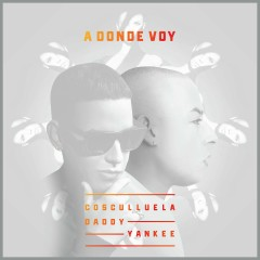 A Donde Voy (feat. Daddy Yankee) - Cosculluela, Daddy Yankee