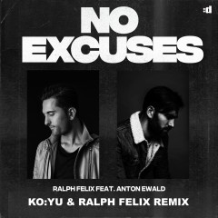 No Excuses (KO:YU & Ralph Felix Remix) - Ralph Felix,Anton Ewald