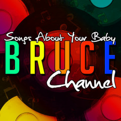Songs About Your Baby - Bruce Channel