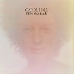 If I Be Your Lady - Carol Hall