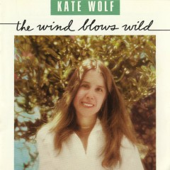 The Wind Blows Wild - Kate Wolf