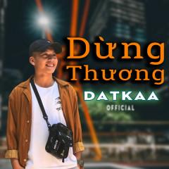 Dừng Thương (Single) - DatKaa