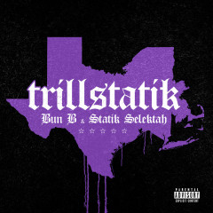 TrillStatik - Bun B, Statik Selektah