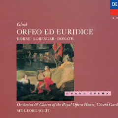 Gluck: Orfeo ed Euridice - Marilyn Horne, Chorus of the Royal Opera House, Covent Garden, Orchestra of the Royal Opera House, Covent Garden, Sir Georg Solti