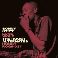 Sonny Stitt: Lone Wolf - The Roost Alternates - Sonny Stitt