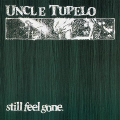 Still Feel Gone - Uncle Tupelo