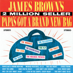 Papa's Got A Brand New Bag - James Brown & The Famous Flames