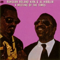 A Meeting Of The Times - Rahsaan Roland Kirk