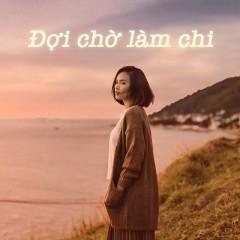 Đợi Chờ Làm Chi (Single) - Ái Phương
