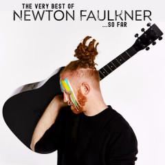 The Very Best of Newton Faulkner... So Far - Newton Faulkner