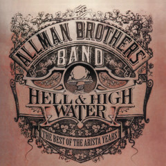 Hell & High Water: The Best Of The Arista Years - The Allman Brothers Band