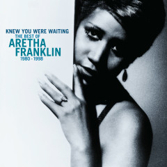 Knew You Were Waiting: The Best Of Aretha Franklin 1980-1998 - Aretha Franklin