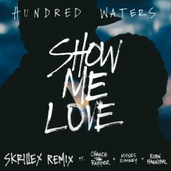 Show Me Love (feat. Chance The Rapper, Moses Sumney and Robin Hannibal) [Skrillex Remix] - Hundred Waters, Chance The Rapper, Moses Sumney, Robin Hannibal