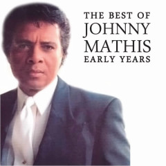 The Best of Johnny Mathis' Early Years - Johnny Mathis