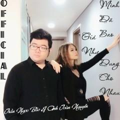 Giá Như Mình Đã Bao Dung (Cover) (Single) - Trần Ngọc Bảo, Anh Toàn Nguyễn