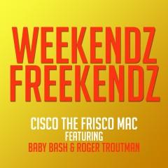 Weekendz Freekendz (feat. Baby Bash & Roger Troutman) - Cisco the Frisco Mac, Baby Bash, Roger Troutman