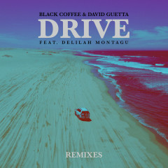 Drive (Remixes) - Black Coffee, David Guetta, Delilah Montagu