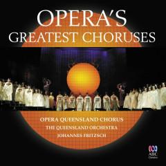 Opera's Greatest Choruses - Opera Queensland Chorus, Queensland Symphony Orchestra, Johannes Fritzsch