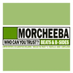 Who Can You Trust? / Beats & B-Sides - Morcheeba