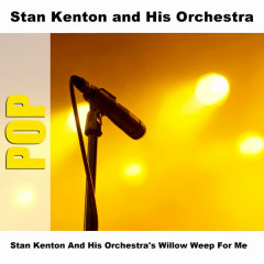 Stan Kenton And His Orchestra's Willow Weep For Me - Stan Kenton And His Orchestra