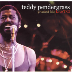 Greatest Hits: Love TKO - Teddy Pendergrass