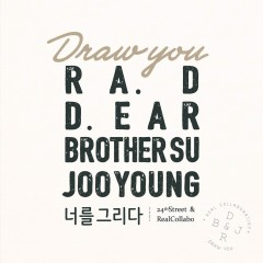 Draw You - Ra.D, D.ear, BrotherSu, JooYoung