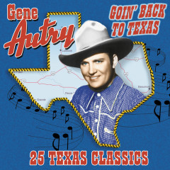 Goin' Back To Texas: 25 Texas Classics - Gene Autry