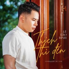 Thích Thì Đến (Single) - Lê Bảo Bình