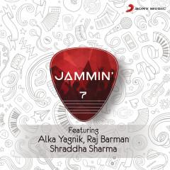 Jammin', 7 - Alka Yagnik, Raj Barman, Shraddha Sharma