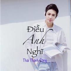 Điều Anh Nghĩ (Single) - Thái Thành Công