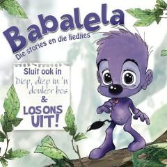 Babalela : Die stories en die Liedjies