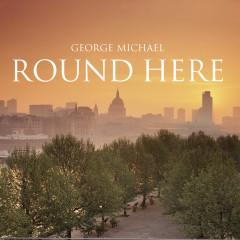 Round Here - George Michael