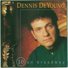 10 On Broadway - Dennis DeYoung