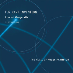 Ten Part Invention (Live At Wangaratta / The Music Of Roger Frampton) - Ten Part Invention