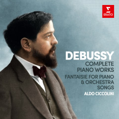 Debussy: Complete Piano Works, Fantaisie for Piano and Orchestra & Songs - Aldo Ciccolini