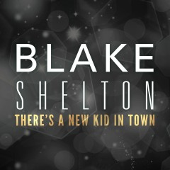 There's a New Kid in Town - Blake Shelton